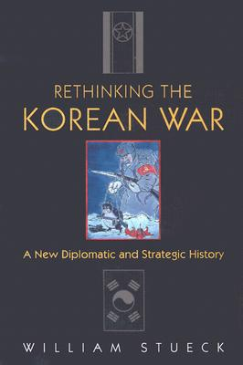 Rethinking the Korean War By Stueck, William