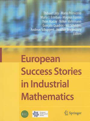 European Success Stories in Industrial Mathematics By Lery, Thibaut (EDT)/ Primicerio, Mario (EDT)/ Esteban, Maria J. (EDT)/ Fontes, Magnus (EDT)/ Maday, Yvon (EDT)